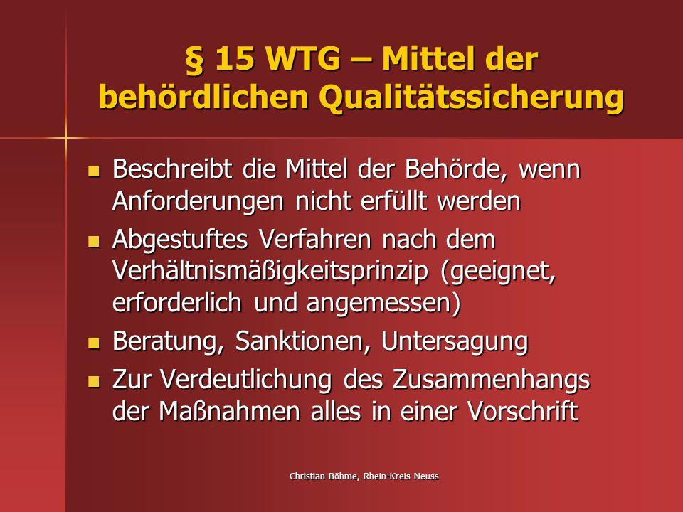 Christian Böhme, Rhein-Kreis Neuss § 15 WTG – Mittel der behördlichen Qualitätssicherung Beschreibt die Mittel der Behörde, wenn Anforderungen nicht e