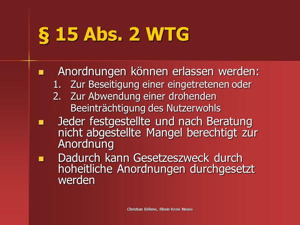 Christian Böhme, Rhein-Kreis Neuss § 15 Abs. 2 WTG Anordnungen können erlassen werden: Anordnungen können erlassen werden: 1.Zur Beseitigung einer ein