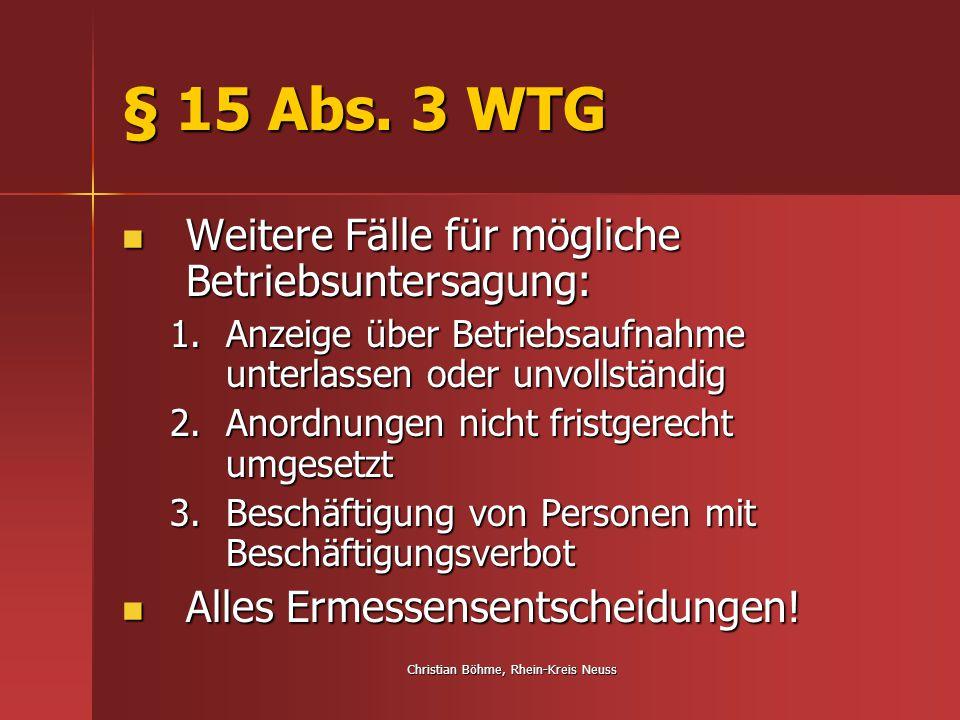 Christian Böhme, Rhein-Kreis Neuss § 15 Abs. 3 WTG Weitere Fälle für mögliche Betriebsuntersagung: Weitere Fälle für mögliche Betriebsuntersagung: 1.A
