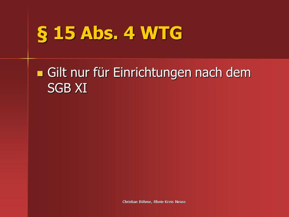 Christian Böhme, Rhein-Kreis Neuss § 15 Abs. 4 WTG Gilt nur für Einrichtungen nach dem SGB XI Gilt nur für Einrichtungen nach dem SGB XI