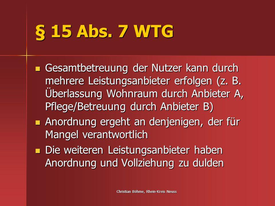 Christian Böhme, Rhein-Kreis Neuss § 15 Abs. 7 WTG Gesamtbetreuung der Nutzer kann durch mehrere Leistungsanbieter erfolgen (z. B. Überlassung Wohnrau