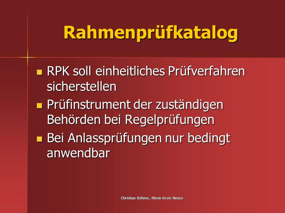 Christian Böhme, Rhein-Kreis Neuss Zielsetzung RPK Gibt Prüfstruktur vor Gibt Prüfstruktur vor Zusammenfassung der Ergebnisse vor Ort Zusammenfassung der Ergebnisse vor Ort Herstellung eines Zusammenhangs der erhobenen Daten (vor, während, nach Prüfung) Herstellung eines Zusammenhangs der erhobenen Daten (vor, während, nach Prüfung) Kontrollinstrument, ob Gesetzeszweck in Praxis umgesetzt wird Kontrollinstrument, ob Gesetzeszweck in Praxis umgesetzt wird