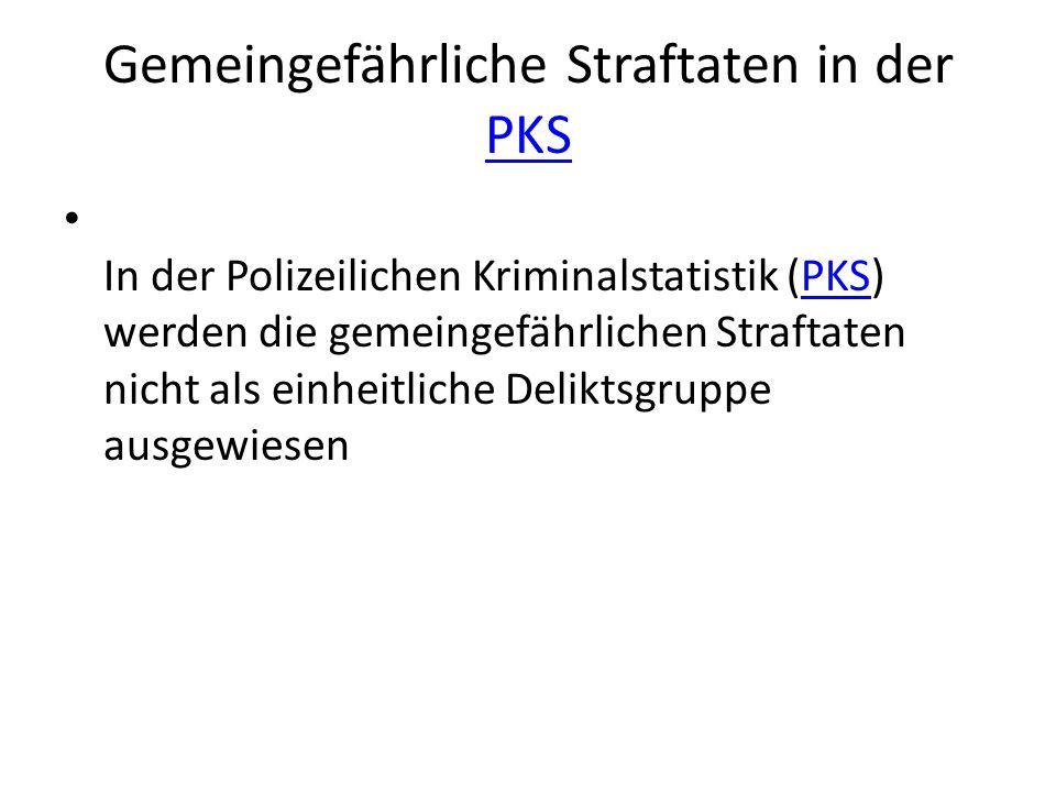 Gemeingefährliche Straftaten in der PKS PKS In der Polizeilichen Kriminalstatistik (PKS) werden die gemeingefährlichen Straftaten nicht als einheitlic