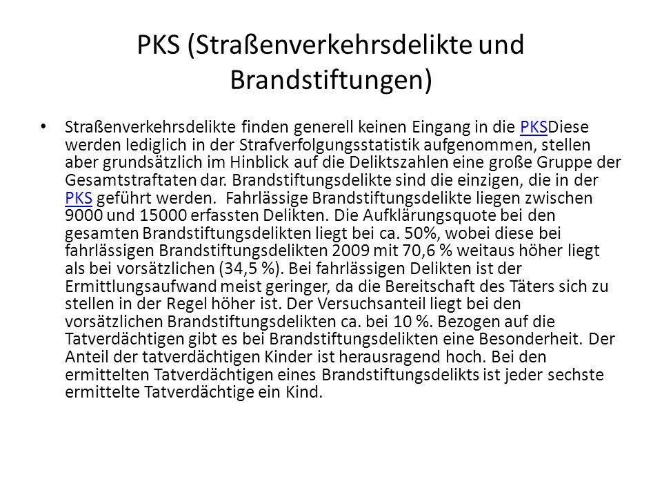 PKS (Straßenverkehrsdelikte und Brandstiftungen) Straßenverkehrsdelikte finden generell keinen Eingang in die PKSDiese werden lediglich in der Strafve