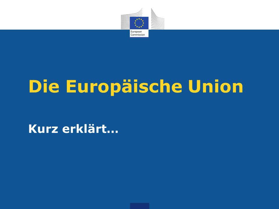 Die Europäische Union Kurz erklärt…