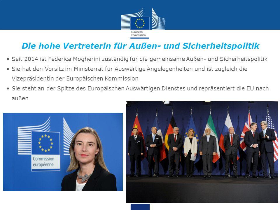 Die hohe Vertreterin für Außen- und Sicherheitspolitik Seit 2014 ist Federica Mogherini zuständig für die gemeinsame Außen- und Sicherheitspolitik Sie