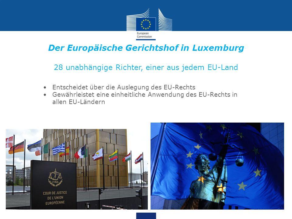 28 unabhängige Richter, einer aus jedem EU-Land Entscheidet über die Auslegung des EU-Rechts Gewährleistet eine einheitliche Anwendung des EU-Rechts i