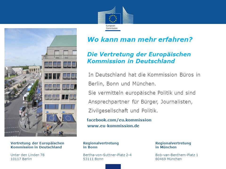 Wo kann man mehr erfahren? Die Vertretung der Europäischen Kommission in Deutschland In Deutschland hat die Kommission Büros in Berlin, Bonn und Münch
