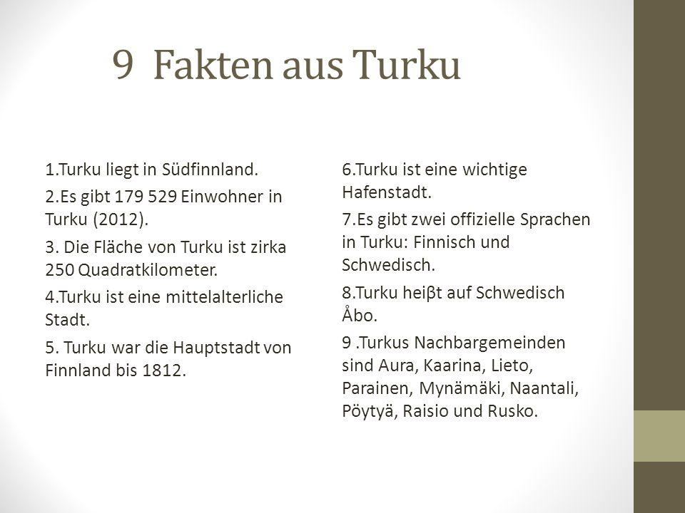 9 Fakten aus Turku 1.Turku liegt in Südfinnland. 2.Es gibt 179 529 Einwohner in Turku (2012).