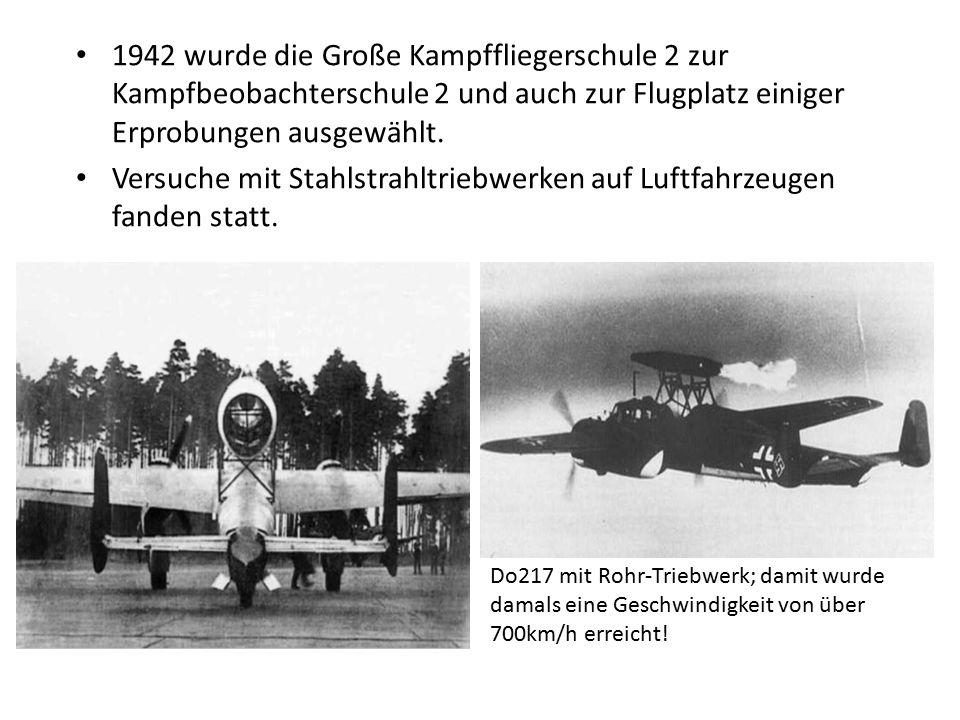 1942 wurde die Große Kampffliegerschule 2 zur Kampfbeobachterschule 2 und auch zur Flugplatz einiger Erprobungen ausgewählt. Versuche mit Stahlstrahlt
