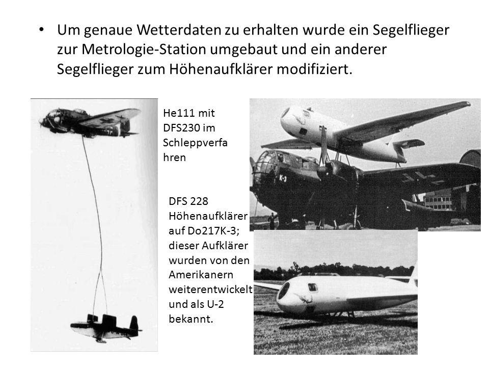Um genaue Wetterdaten zu erhalten wurde ein Segelflieger zur Metrologie-Station umgebaut und ein anderer Segelflieger zum Höhenaufklärer modifiziert.