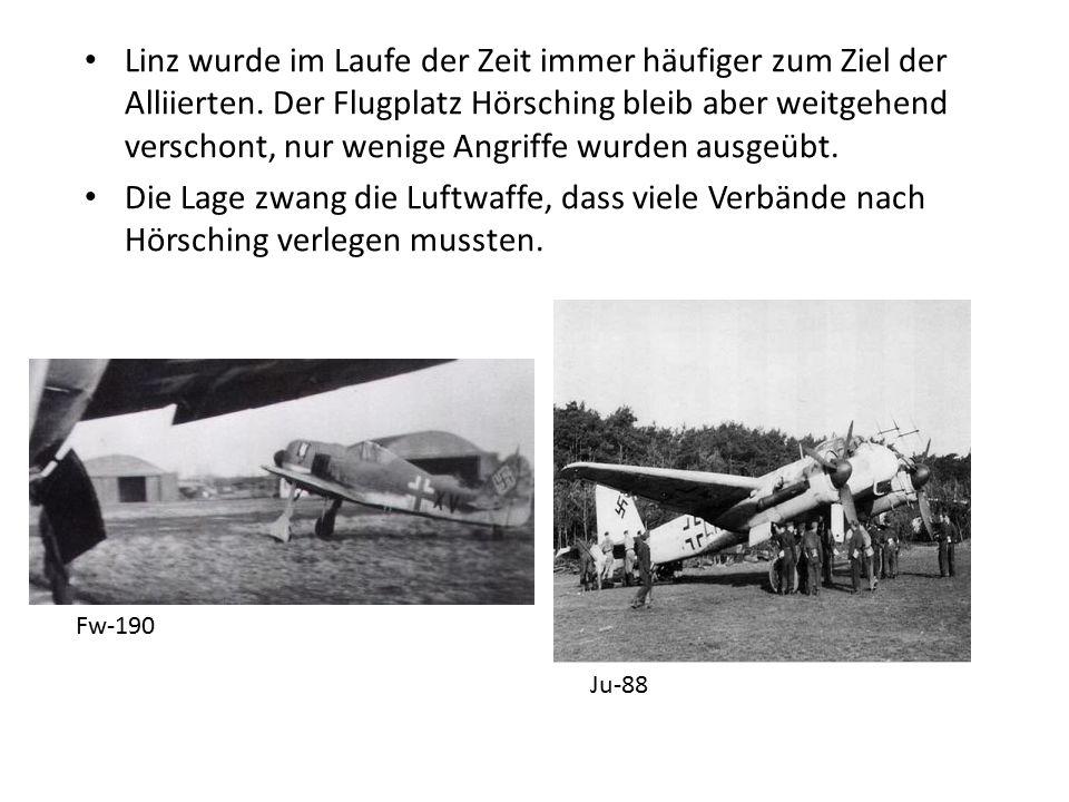 Linz wurde im Laufe der Zeit immer häufiger zum Ziel der Alliierten. Der Flugplatz Hörsching bleib aber weitgehend verschont, nur wenige Angriffe wurd