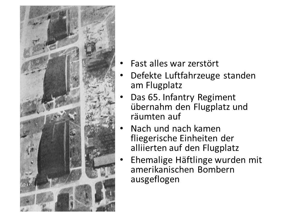 Fast alles war zerstört Defekte Luftfahrzeuge standen am Flugplatz Das 65. Infantry Regiment übernahm den Flugplatz und räumten auf Nach und nach kame
