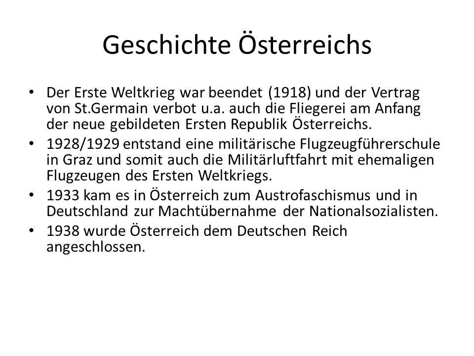 Geschichte Österreichs Der Erste Weltkrieg war beendet (1918) und der Vertrag von St.Germain verbot u.a. auch die Fliegerei am Anfang der neue gebilde