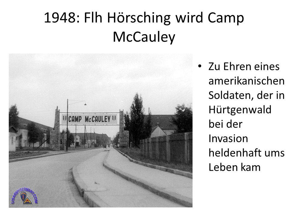 1948: Flh Hörsching wird Camp McCauley Zu Ehren eines amerikanischen Soldaten, der in Hürtgenwald bei der Invasion heldenhaft ums Leben kam