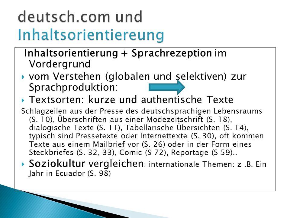Inhaltsorientierung + Sprachrezeption im Vordergrund  vom Verstehen (globalen und selektiven) zur Sprachproduktion:  Textsorten: kurze und authentis