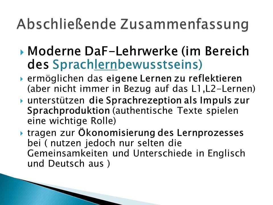  Moderne DaF-Lehrwerke (im Bereich des Sprachlernbewusstseins)  ermöglichen das eigene Lernen zu reflektieren (aber nicht immer in Bezug auf das L1,