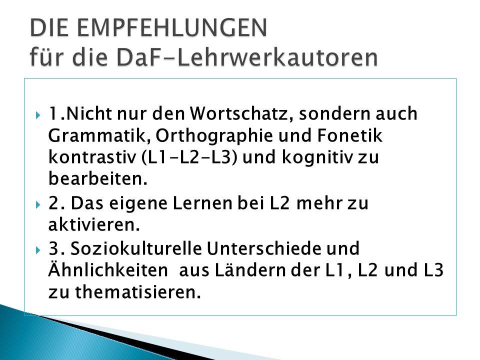  1.Nicht nur den Wortschatz, sondern auch Grammatik, Orthographie und Fonetik kontrastiv (L1-L2-L3) und kognitiv zu bearbeiten.  2. Das eigene Lerne