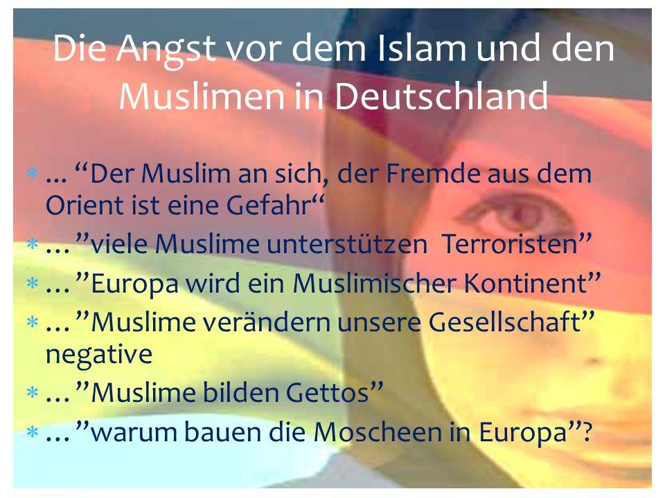 """Die Angst vor dem Islam und den Muslimen in Deutschland ... """"Der Muslim an sich, der Fremde aus dem Orient ist eine Gefahr""""  …""""viele Muslime unterst"""