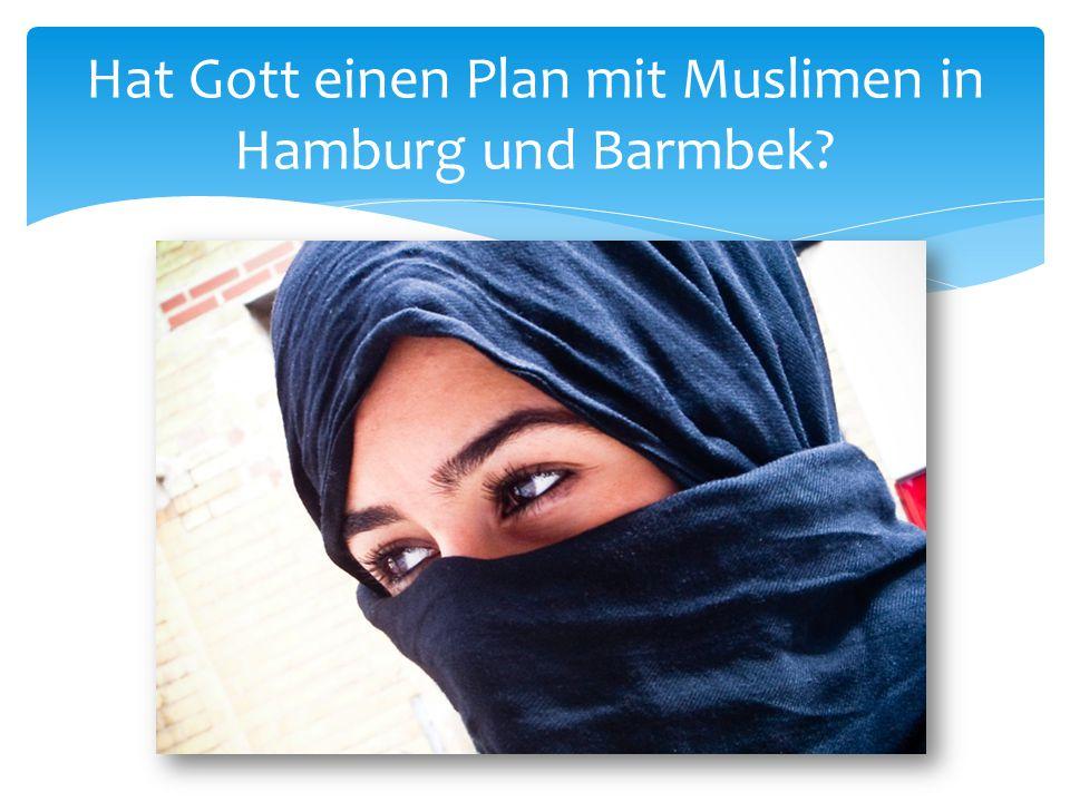 Hat Gott einen Plan mit Muslimen in Hamburg und Barmbek?