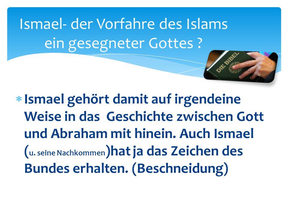 Ismael- der Vorfahre des Islams ein gesegneter Gottes ?  Ismael gehört damit auf irgendeine Weise in das Geschichte zwischen Gott und Abraham mit hin
