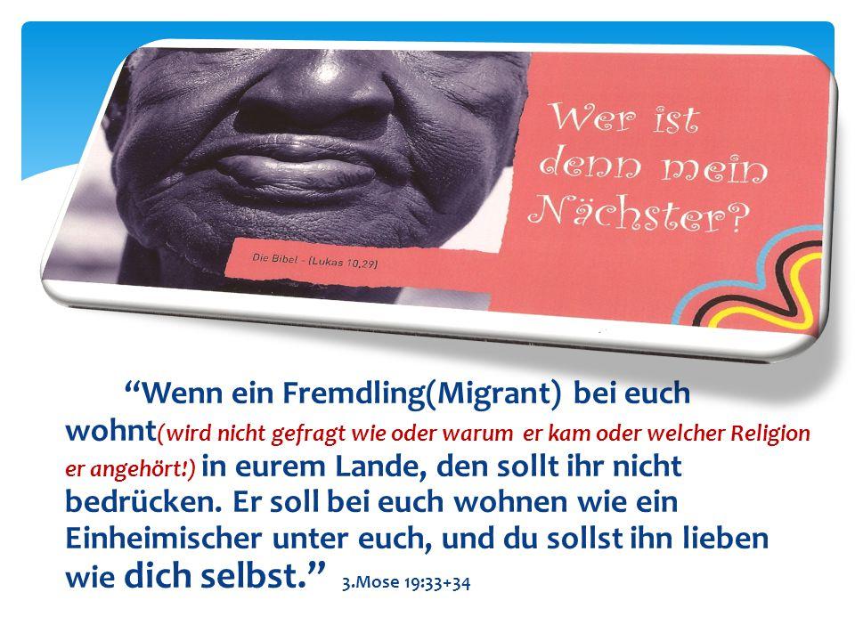 """""""Wenn ein Fremdling(Migrant) bei euch wohnt (wird nicht gefragt wie oder warum er kam oder welcher Religion er angehört!) in eurem Lande, den sollt ih"""