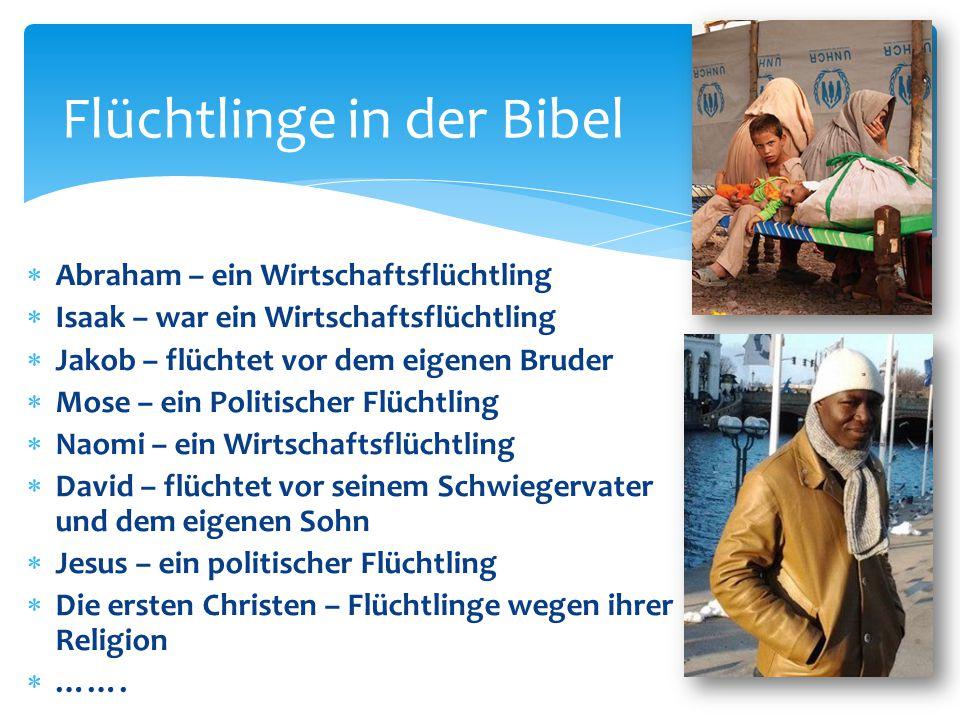 Flüchtlinge in der Bibel  Abraham – ein Wirtschaftsflüchtling  Isaak – war ein Wirtschaftsflüchtling  Jakob – flüchtet vor dem eigenen Bruder  Mos