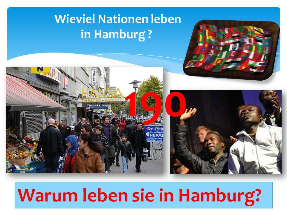 Wieviel Nationen leben in Hamburg ? Warum leben sie in Hamburg? 190