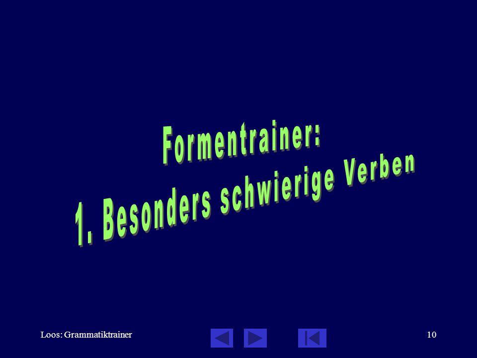 Loos: Grammatiktrainer9 Verb: Einteilung der Verben, 5 / 6 3. Unregelmäßige Verben, das sind Verben mit besonderen Formen, die Sie einfach lernen müssen.