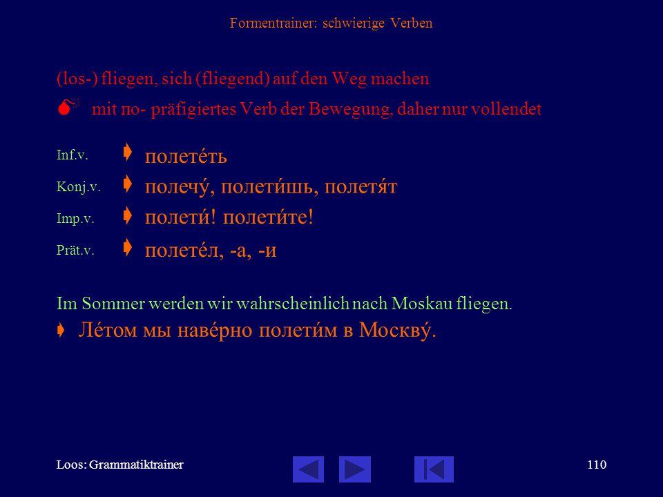 Loos: Grammatiktrainer109 Formentrainer: schwierige Verben «erreichen», zurecht kommen Inf.  Konj.u.  Konj.v.  Prät.u.  Prät.v.  Ich habe den Zug