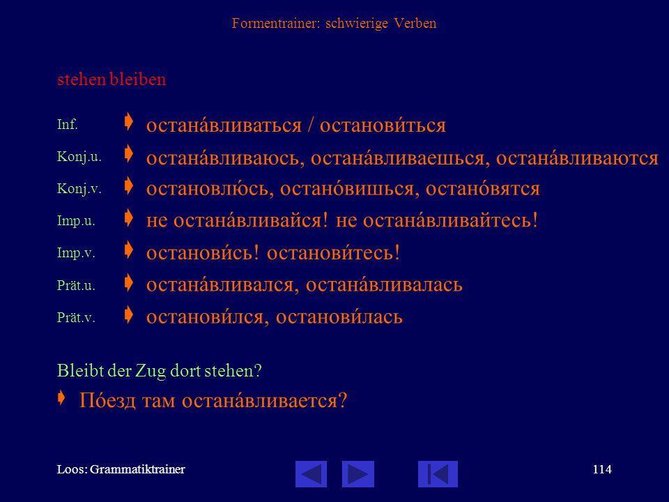 Loos: Grammatiktrainer113 Formentrainer: schwierige Verben bleiben Inf.  Konj.u.  Konj.v.  Imp.u.  Imp.v.  Prät.u.  Prät.v.  Bleibt noch ein bi