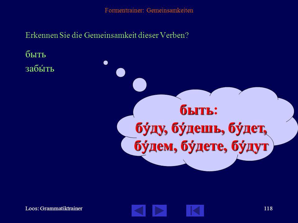 Loos: Grammatiktrainer117 Formentrainer: Gemeinsamkeiten Erkennen Sie die Gemeinsamkeit dieser Verben.