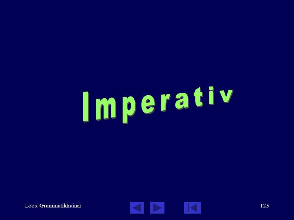 Loos: Grammatiktrainer124 Formentrainer: Gemeinsamkeiten Erkennen Sie die Gemeinsamkeit dieser Verben.