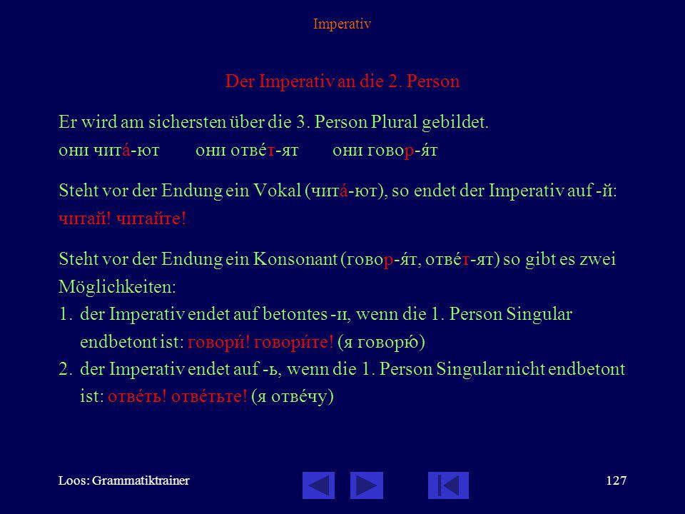 Loos: Grammatiktrainer126 Imperativ Es gibt zwei besonders häufige Arten des Imperativs: 1.Der Imperativ an die 2.
