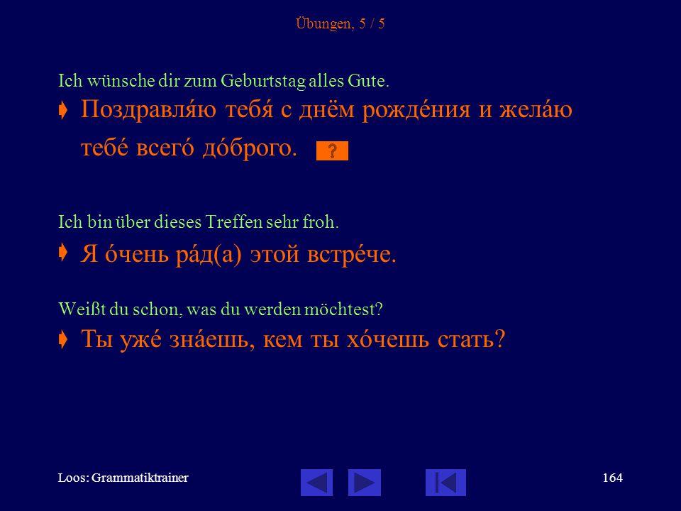 Loos: Grammatiktrainer163 Übungen, 4 / 5 Er fürchtet sich vor Hunden.  Katja möchte Juristin werden.  Danke für Ihre Aufmerksamkeit.  Erinnere dich