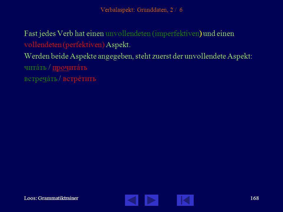 Loos: Grammatiktrainer167 Verbalaspekt: Grunddaten, 1 / 6