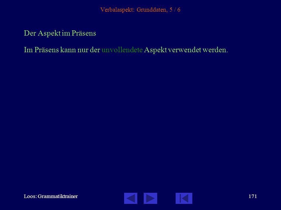 Loos: Grammatiktrainer170 Verbalaspekt: Grunddaten, 4 / 6 Die Bildung der Zeiten 1.