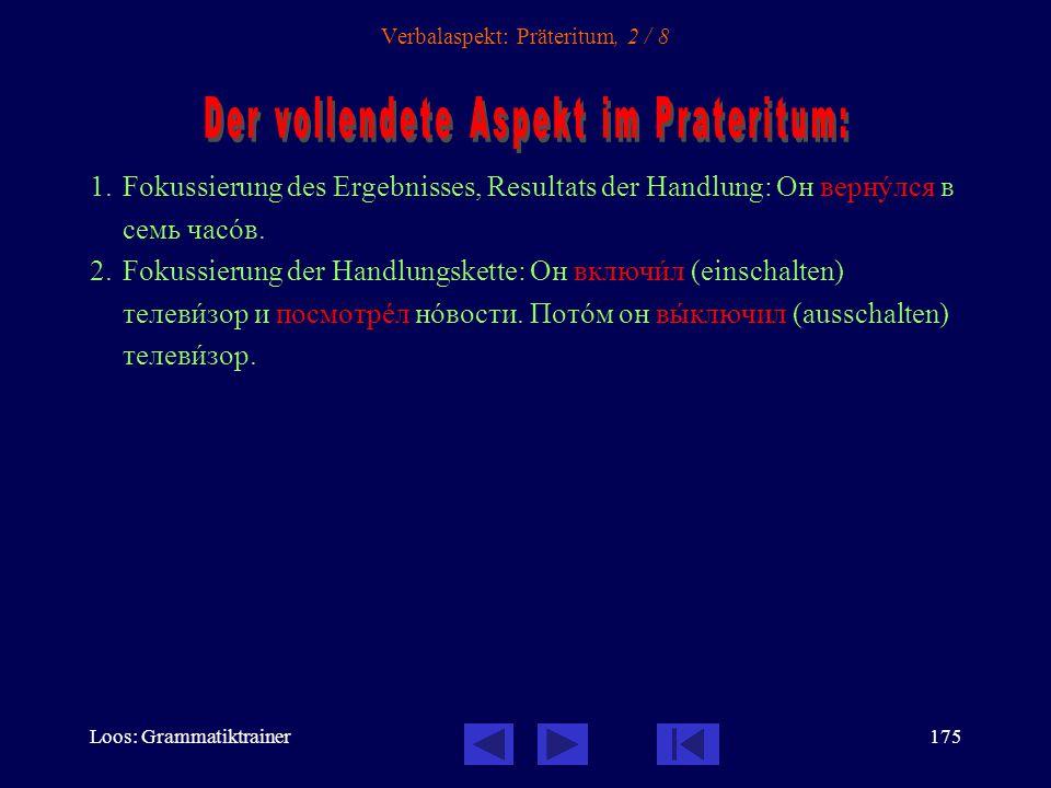 Loos: Grammatiktrainer174 Verbalaspekt: Präteritum, 1 / 8 1.Fokussierung der Wiederholung der Handlung: Он всегдà вставàл в семь часîв.