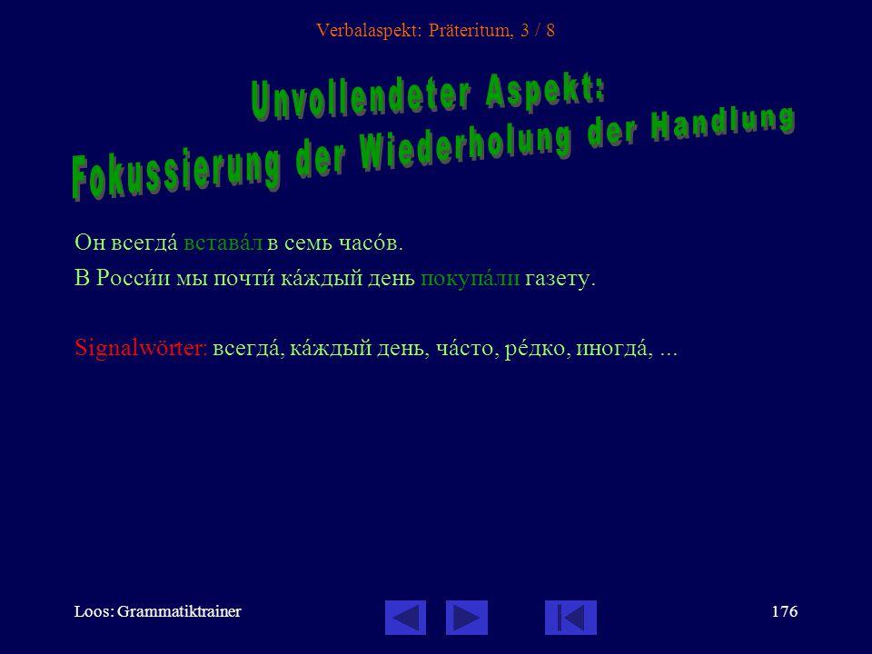 Loos: Grammatiktrainer175 Verbalaspekt: Präteritum, 2 / 8 1.Fokussierung des Ergebnisses, Resultats der Handlung: Он вернóлся в семь часîв.