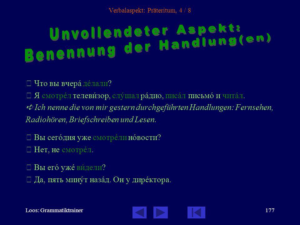 Loos: Grammatiktrainer176 Verbalaspekt: Präteritum, 3 / 8 Он всегдà вставàл в семь часîв.
