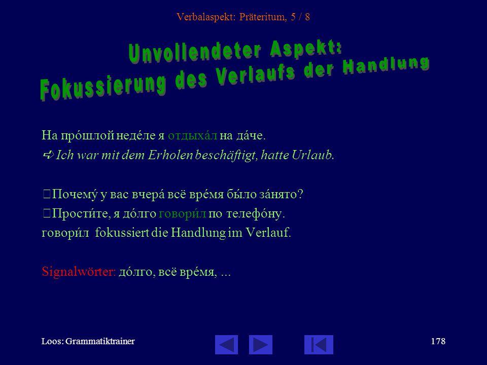 Loos: Grammatiktrainer177 Verbalaspekt: Präteritum, 4 / 8  Что вы вчерà дåлали?  Я смотрåл телевèзор, слóшал рàдио, писàл письмî и читàл.  Ich nenn