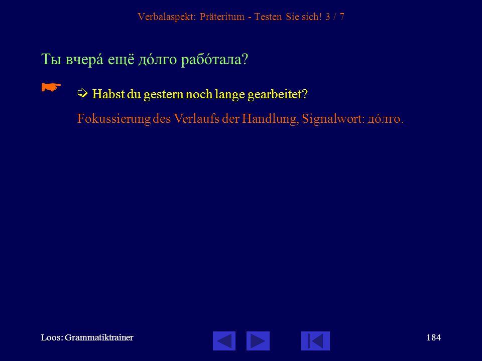 Loos: Grammatiktrainer183 Verbalaspekt: Präteritum - Testen Sie sich! 2 / 7 Онà пришлà домîй и срàзу же включèла телевèзор.   Sie kam nach Hause und