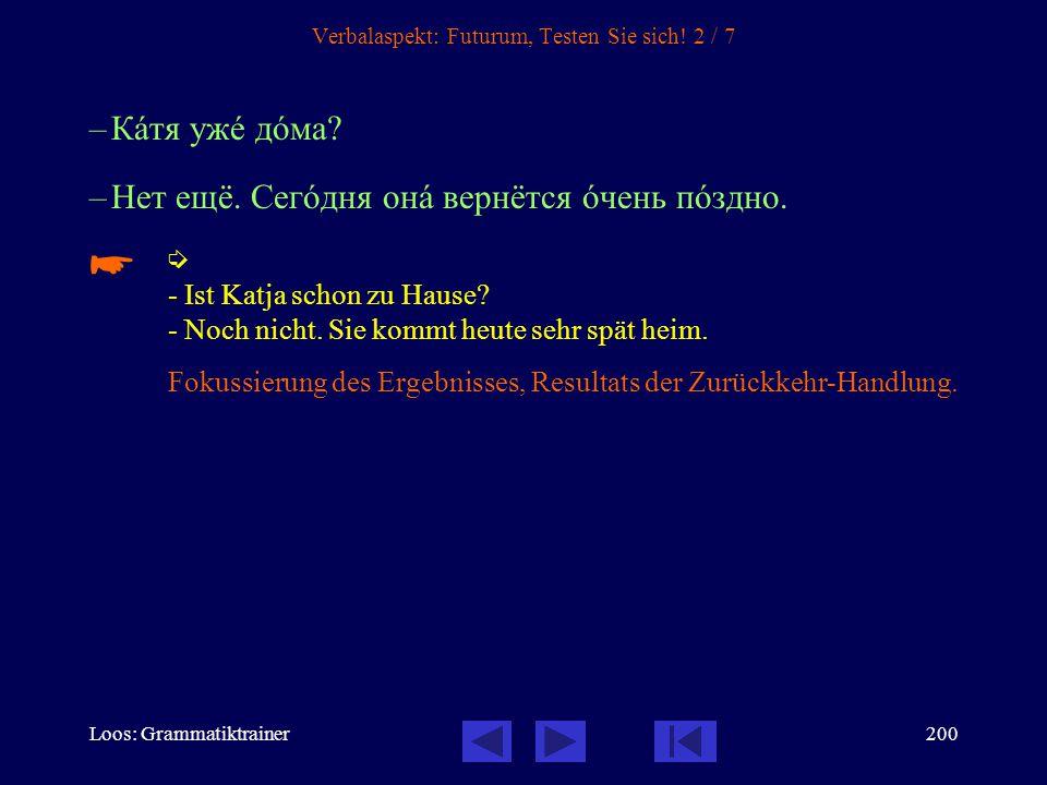 Loos: Grammatiktrainer199 Verbalaspekt: Futurum, Testen Sie sich! 1 / 7 –Что ты зàвтра бóдешь дåлать? –Что за вопрîс! Я бóду занимàться рóсским языкîм