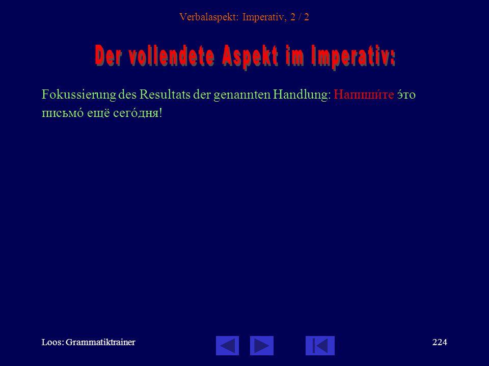 Loos: Grammatiktrainer223 Verbalaspekt: Imperativ, 1 / 2 1.Aufforderung, eine Handlung wiederholt auszuführen: Регулÿрно повторÿйте словà.