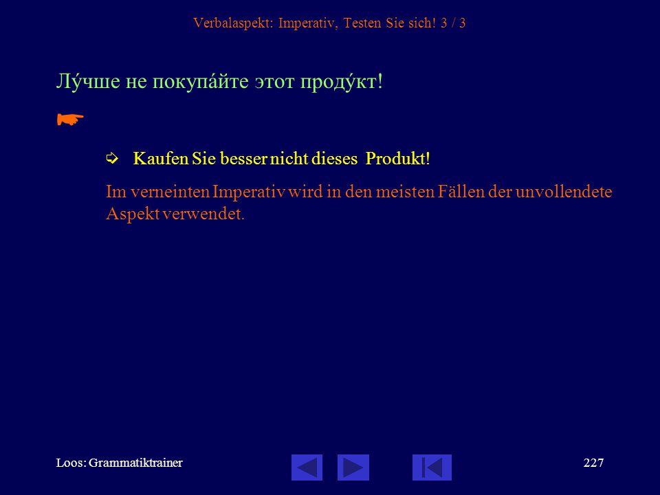 Loos: Grammatiktrainer226 Verbalaspekt: Imperativ, Testen Sie sich! 2 / 3 Когдà вы бóдете в Россèи, читàйте и мåстные газåты! Это îчень интерåсно.  