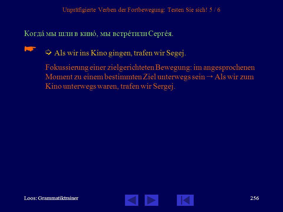 Loos: Grammatiktrainer255 Unpräfigierte Verben der Fortbewegung: Testen Sie sich! 4 / 6 Смотрè, дåти бегóт к киîску.   Schau, die Kinder laufen zum