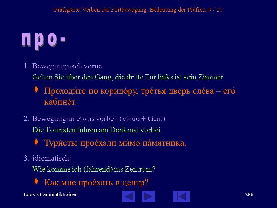 Loos: Grammatiktrainer285 Präfigierte Verben der Fortbewegung: Bedeutung der Präfixe, 8 / 10 Bewegung her (von außerhalb der Sichtweite) Sie kam gestern in Österreich an.