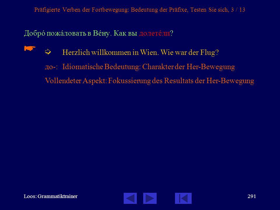 Loos: Grammatiktrainer290 Präfigierte Verben der Fortbewegung: Bedeutung der Präfixe, Testen Sie sich, 2 / 13 Ивàн Петрîвич ужå уåхал.