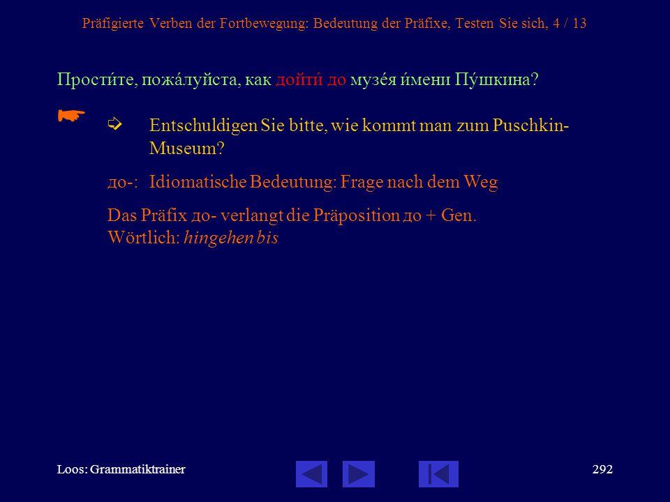 Loos: Grammatiktrainer291 Präfigierte Verben der Fortbewegung: Bedeutung der Präfixe, Testen Sie sich, 3 / 13 Добрî пожàловать в Вåну. Как вы долетåли