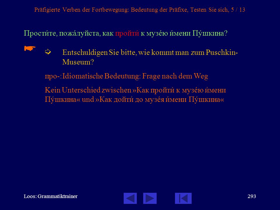 Loos: Grammatiktrainer292 Präfigierte Verben der Fortbewegung: Bedeutung der Präfixe, Testen Sie sich, 4 / 13 Простèте, пожàлуйста, как дойтè до музåя